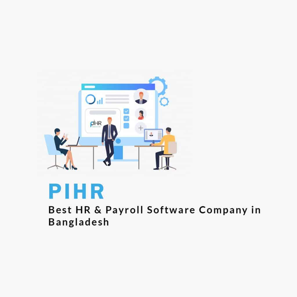 Here is Why PiHR is the best HR & Payroll Software Company in Bangladesh 1